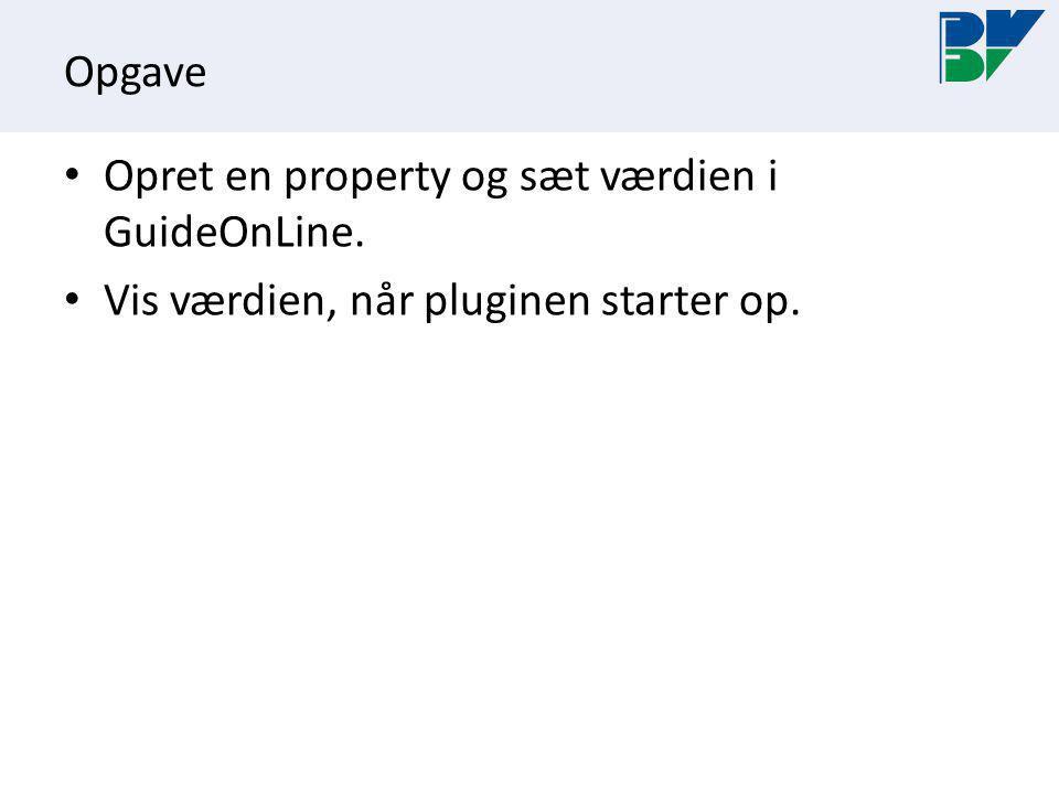 Opgave Opret en property og sæt værdien i GuideOnLine. Vis værdien, når pluginen starter op.