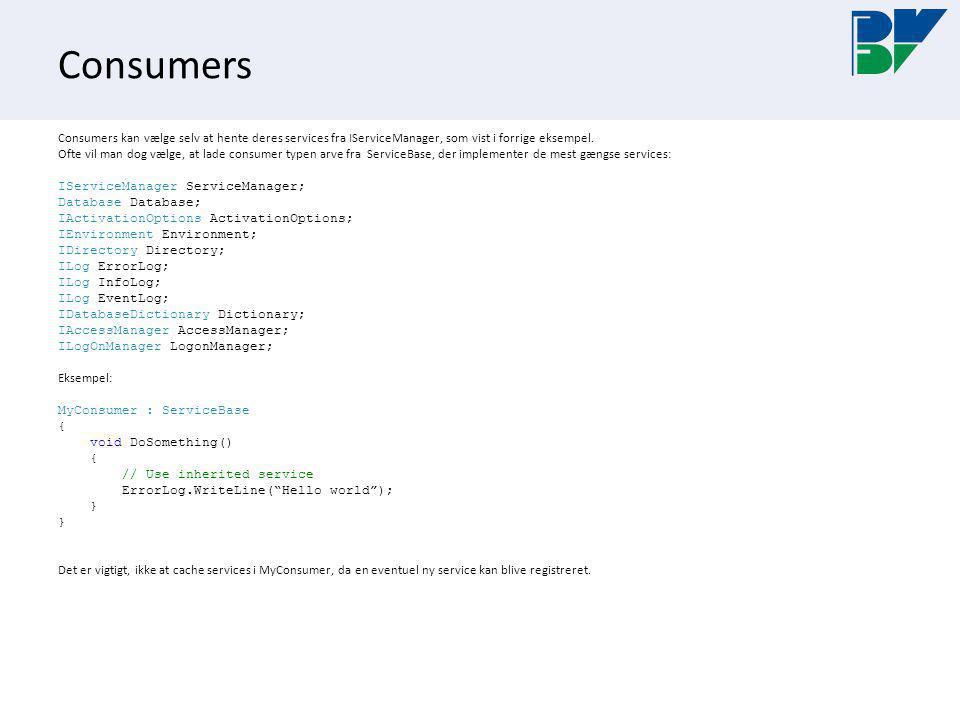 Consumers Consumers kan vælge selv at hente deres services fra IServiceManager, som vist i forrige eksempel.