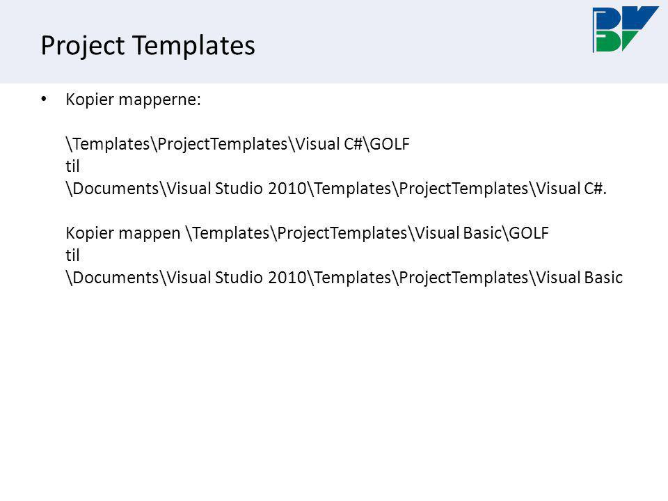 Project Templates Kopier mapperne: \Templates\ProjectTemplates\Visual C#\GOLF til \Documents\Visual Studio 2010\Templates\ProjectTemplates\Visual C#.