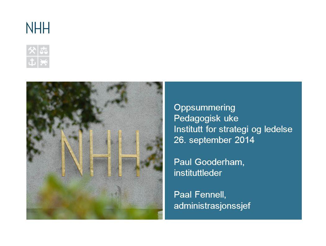 Oppsummering Pedagogisk uke Institutt for strategi og ledelse 26. september 2014 Paul Gooderham, instituttleder Paal Fennell, administrasjonssjef