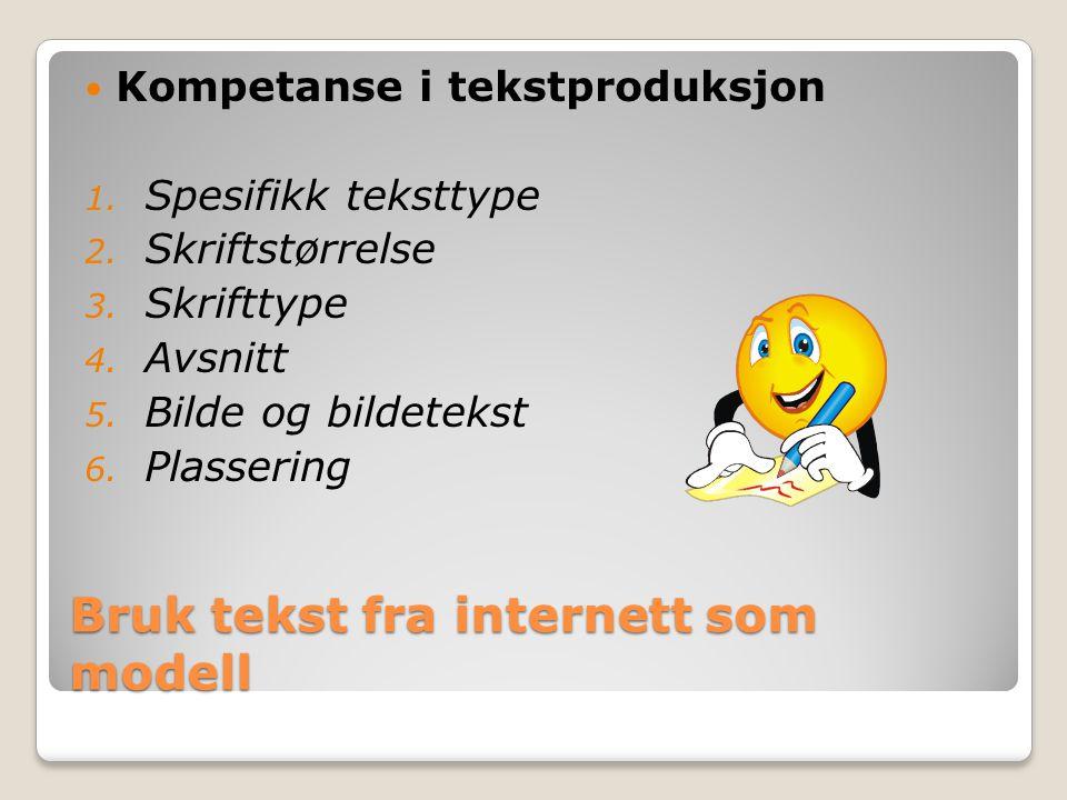 Bruk tekst fra internett som modell Kompetanse i tekstproduksjon 1.