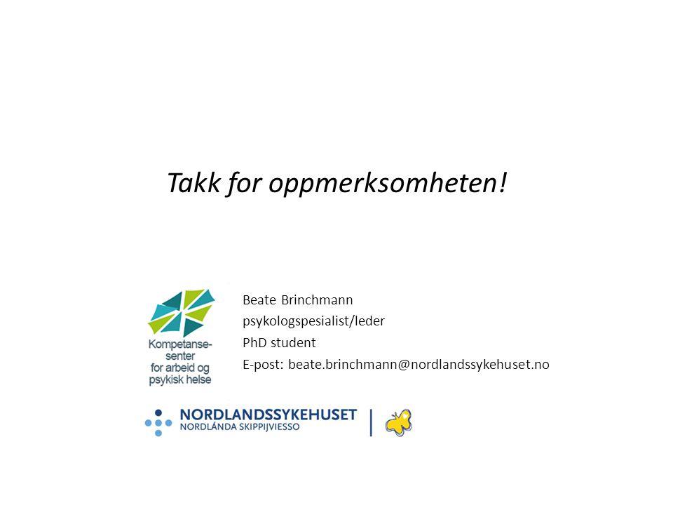 Takk for oppmerksomheten! Beate Brinchmann psykologspesialist/leder PhD student E-post: beate.brinchmann@nordlandssykehuset.no