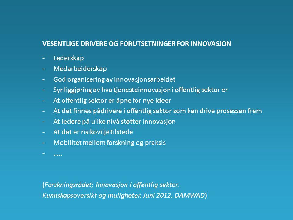 VESENTLIGE DRIVERE OG FORUTSETNINGER FOR INNOVASJON -Lederskap -Medarbeiderskap -God organisering av innovasjonsarbeidet -Synliggjøring av hva tjenest