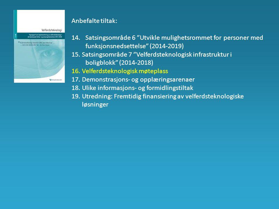 """Anbefalte tiltak: 14. Satsingsområde 6 """"Utvikle mulighetsrommet for personer med funksjonsnedsettelse"""" (2014-2019) 15.Satsingsområde 7 """"Velferdsteknol"""