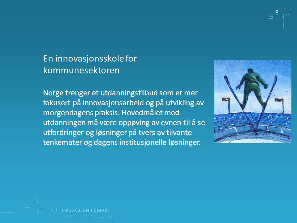 5 En innovasjonsskole for kommunesektoren Norge trenger et utdanningstilbud som er mer fokusert på innovasjonsarbeid og på utvikling av morgendagens p