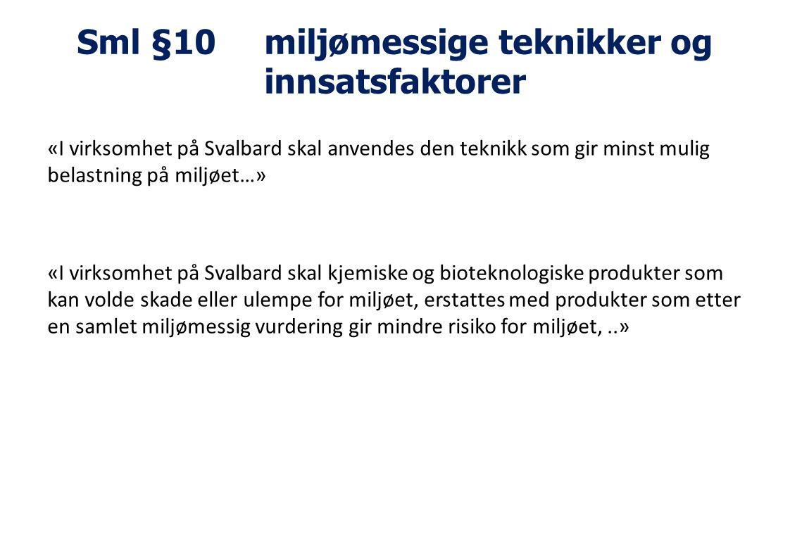 Sml §10 miljømessige teknikker og innsatsfaktorer «I virksomhet på Svalbard skal anvendes den teknikk som gir minst mulig belastning på miljøet…» «I v