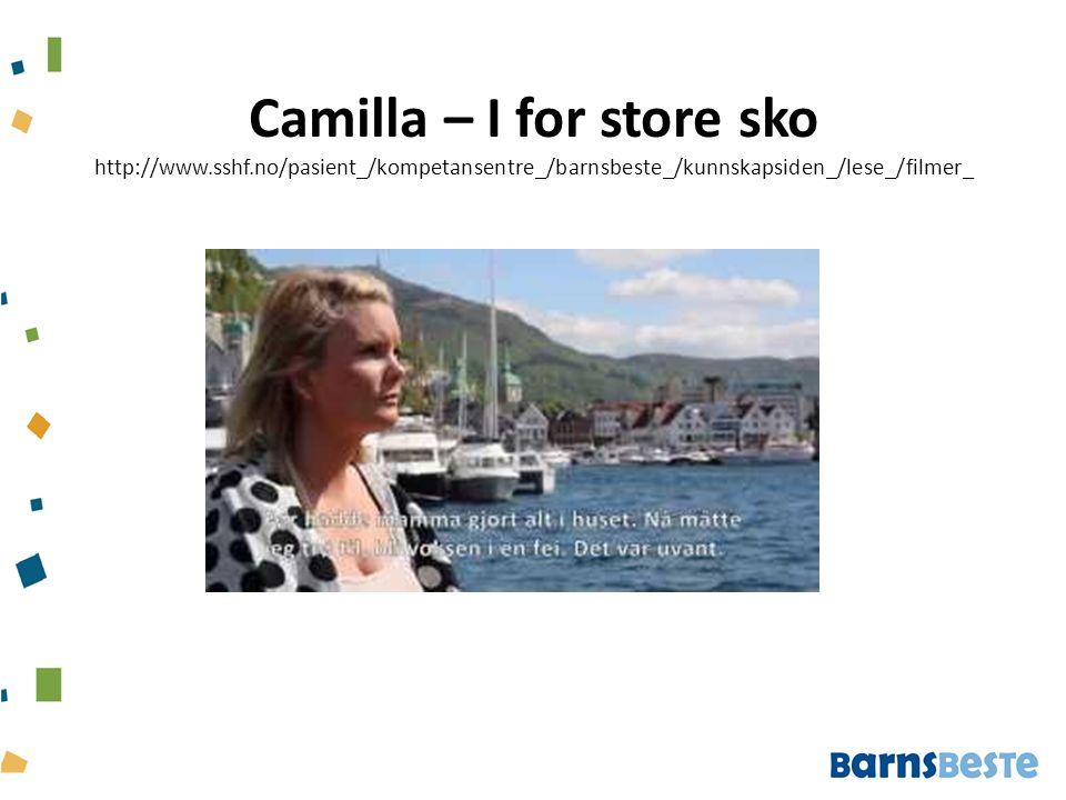 Camilla – I for store sko http://www.sshf.no/pasient_/kompetansentre_/barnsbeste_/kunnskapsiden_/lese_/filmer_