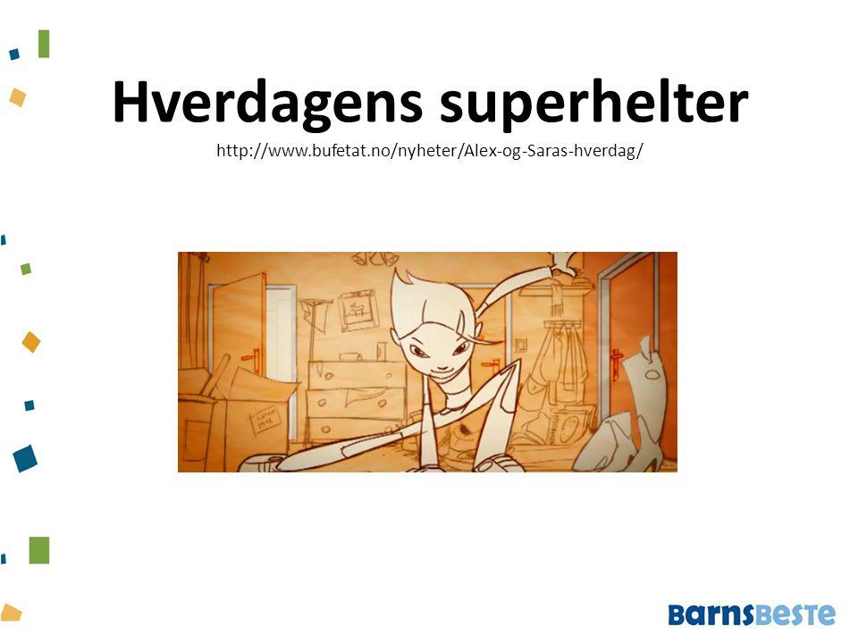 Hverdagens superhelter http://www.bufetat.no/nyheter/Alex-og-Saras-hverdag/