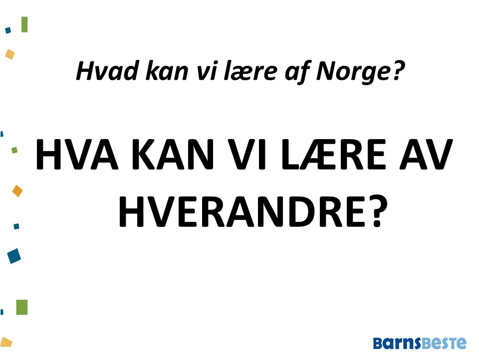 Hvad kan vi lære af Norge? HVA KAN VI LÆRE AV HVERANDRE?
