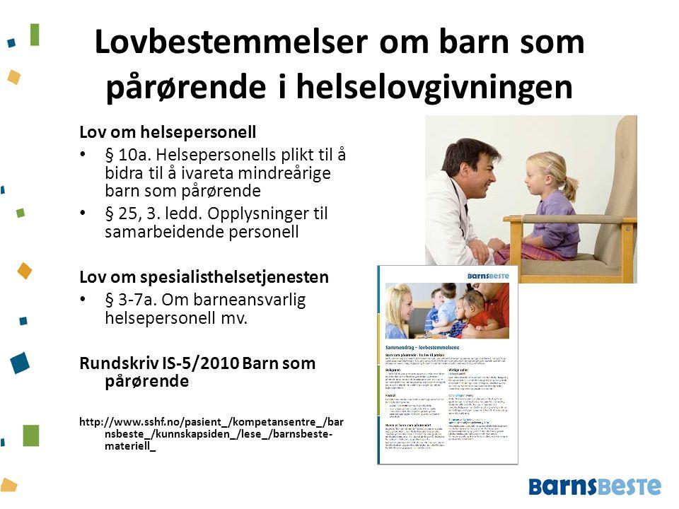Lovbestemmelser om barn som pårørende i helselovgivningen Lov om helsepersonell § 10a. Helsepersonells plikt til å bidra til å ivareta mindreårige bar