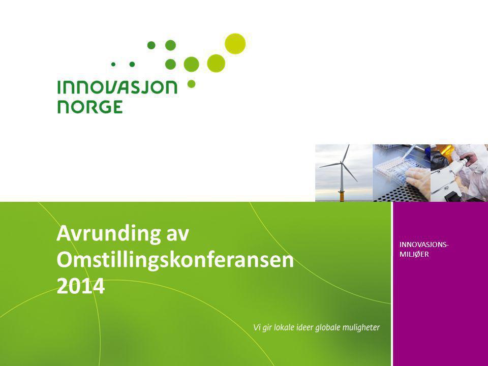 INNOVASJONS- MILJØER Avrunding av Omstillingskonferansen 2014