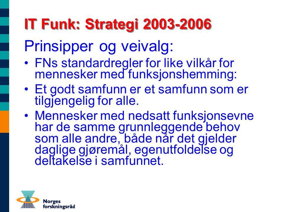 IT Funk: Strategi 2003-2006 Prinsipper og veivalg: FNs standardregler for like vilkår for mennesker med funksjonshemming: Et godt samfunn er et samfunn som er tilgjengelig for alle.