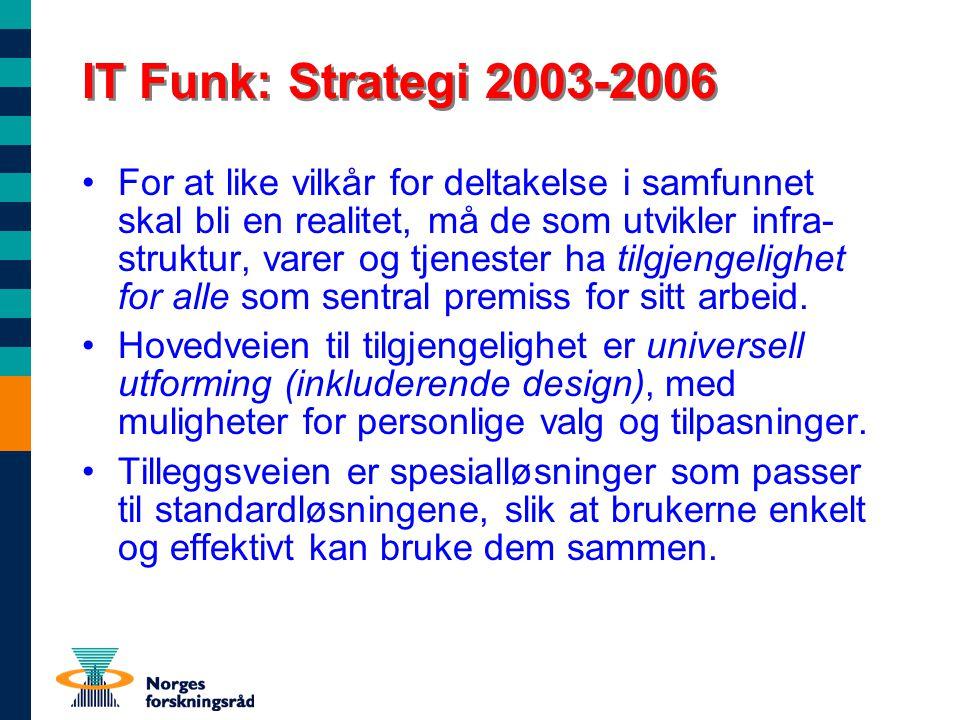 IT Funk: Strategi 2003-2006 For at like vilkår for deltakelse i samfunnet skal bli en realitet, må de som utvikler infra- struktur, varer og tjenester ha tilgjengelighet for alle som sentral premiss for sitt arbeid.