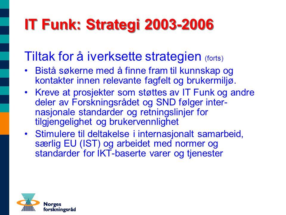 IT Funk: Strategi 2003-2006 Tiltak for å iverksette strategien (forts) Bistå søkerne med å finne fram til kunnskap og kontakter innen relevante fagfelt og brukermiljø.