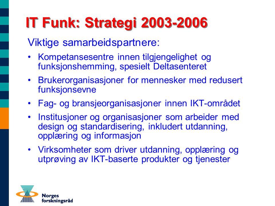 IT Funk: Strategi 2003-2006 Viktige samarbeidspartnere: Kompetansesentre innen tilgjengelighet og funksjonshemming, spesielt Deltasenteret Brukerorgan