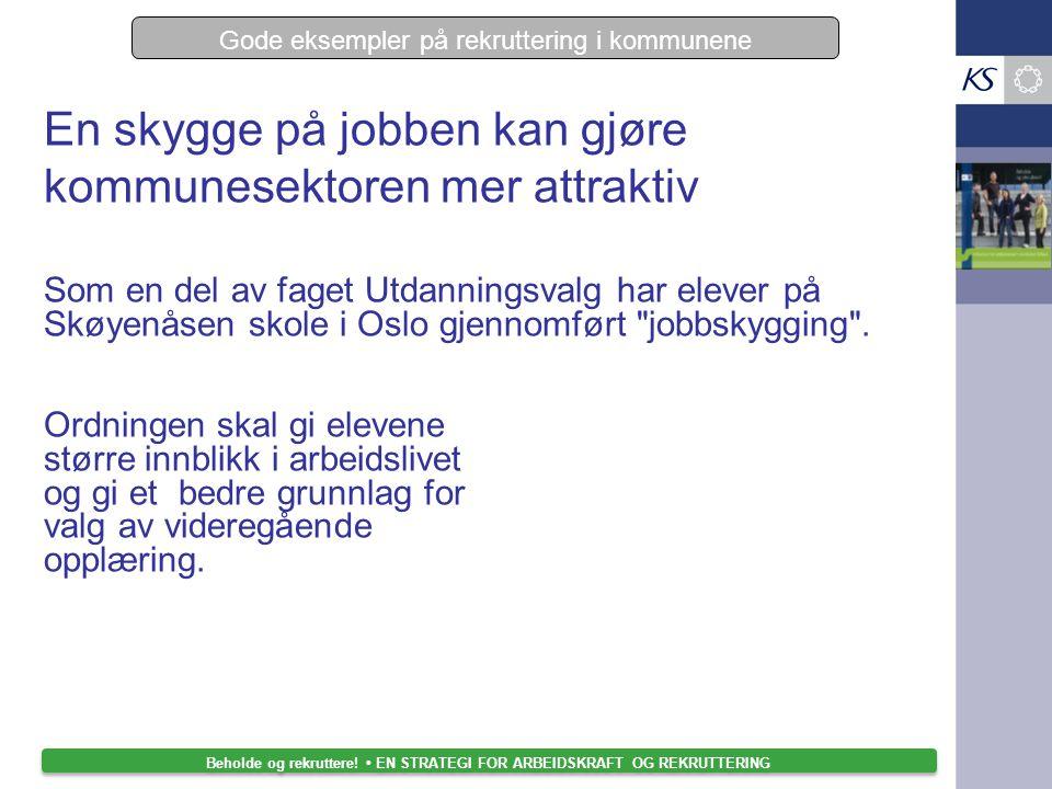 Gode eksempler på rekruttering i kommunene Som en del av faget Utdanningsvalg har elever på Skøyenåsen skole i Oslo gjennomført jobbskygging .