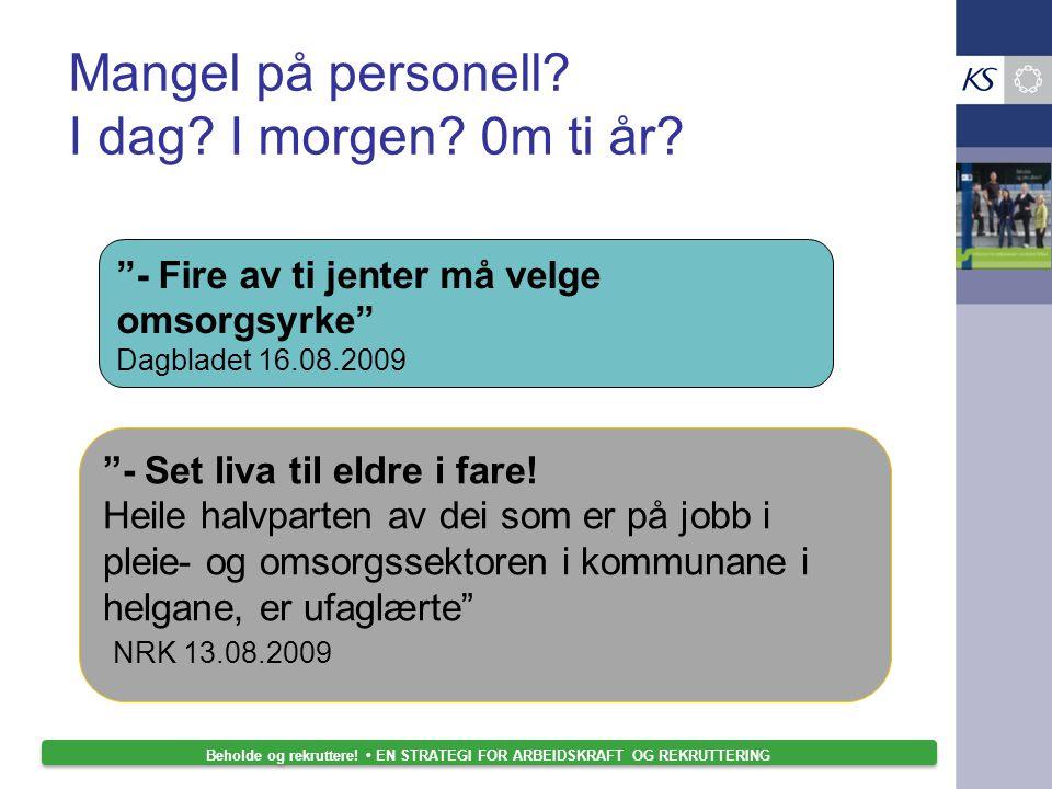 """Mangel på personell? I dag? I morgen? 0m ti år? """"- Fire av ti jenter må velge omsorgsyrke"""" Dagbladet 16.08.2009 """"- Set liva til eldre i fare! Heile ha"""