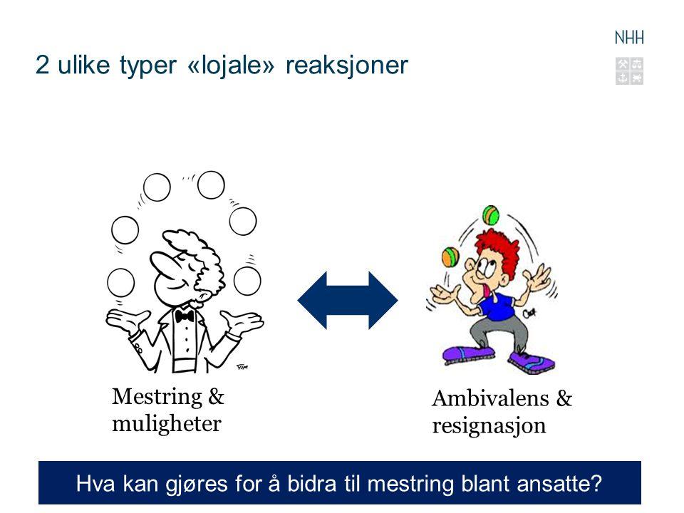 2 ulike typer «lojale» reaksjoner 12 Mestring & muligheter Ambivalens & resignasjon Hva kan gjøres for å bidra til mestring blant ansatte?