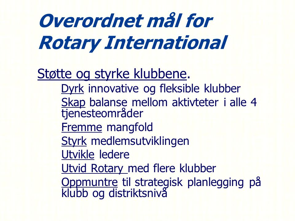 Overordnet mål for Rotary International Støtte og styrke klubbene.