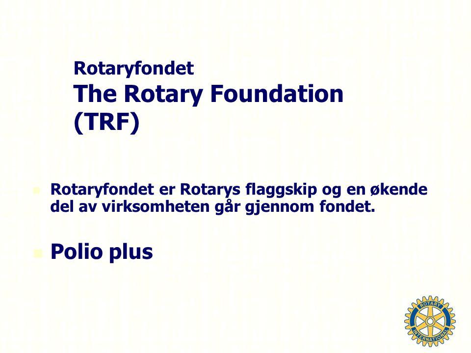 Rotaryfondet The Rotary Foundation (TRF) Rotaryfondet er Rotarys flaggskip og en økende del av virksomheten går gjennom fondet.