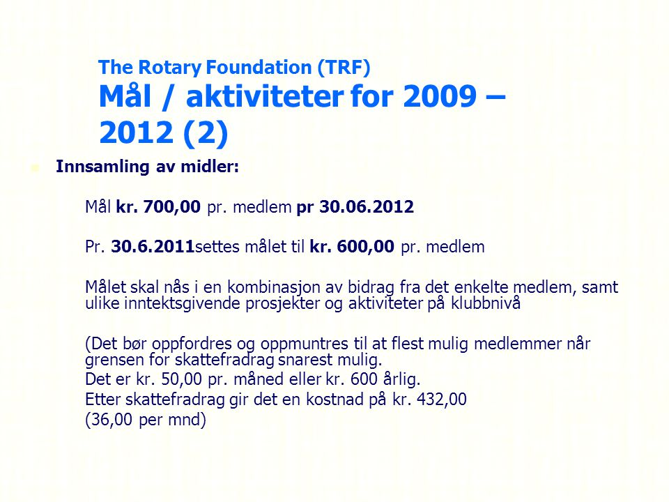 The Rotary Foundation (TRF) Mål / aktiviteter for 2009 – 2012 (2) Innsamling av midler: – –Mål kr.