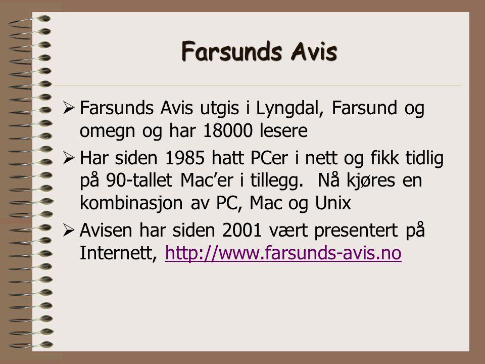 Farsunds Avis  Farsunds Avis utgis i Lyngdal, Farsund og omegn og har 18000 lesere  Har siden 1985 hatt PCer i nett og fikk tidlig på 90-tallet Mac'er i tillegg.