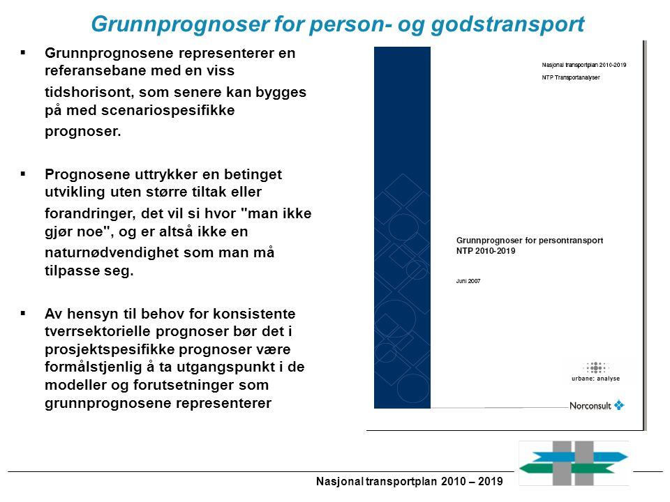 Nasjonal transportplan 2010 – 2019 Grunnprognoser for person- og godstransport  Grunnprognosene representerer en referansebane med en viss tidshoriso