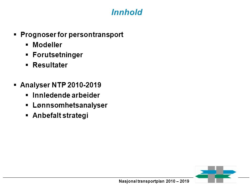Nasjonal transportplan 2010 – 2019 Innhold  Prognoser for persontransport  Modeller  Forutsetninger  Resultater  Analyser NTP 2010-2019  Innlede