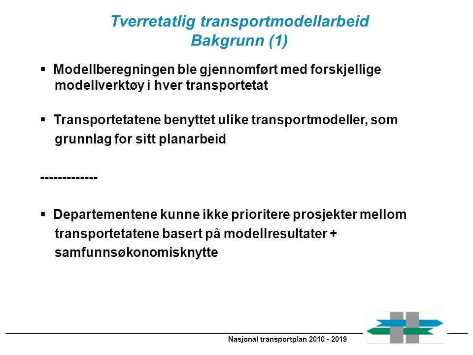 Nasjonal transportplan 2010 - 2019 Tverretatlig transportmodellarbeid Bakgrunn (1)  Modellberegningen ble gjennomført med forskjellige modellverktøy