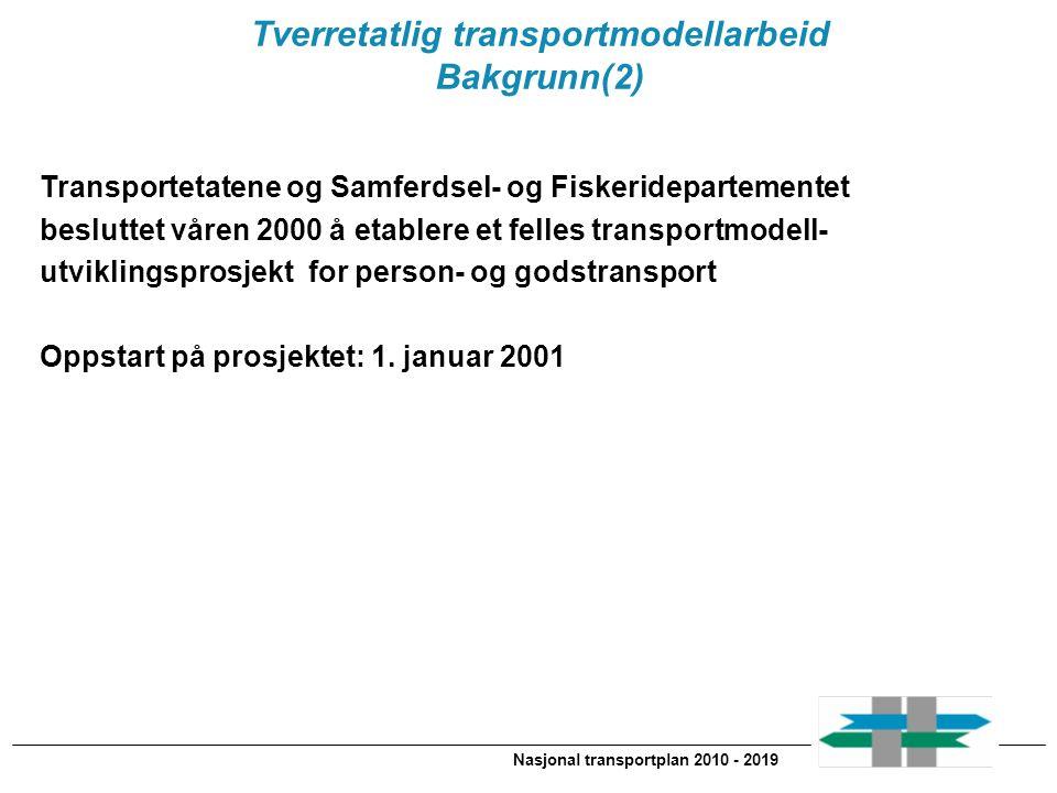 Nasjonal transportplan 2010 - 2019 Tverretatlig transportmodellarbeid Bakgrunn(2) Transportetatene og Samferdsel- og Fiskeridepartementet besluttet vå