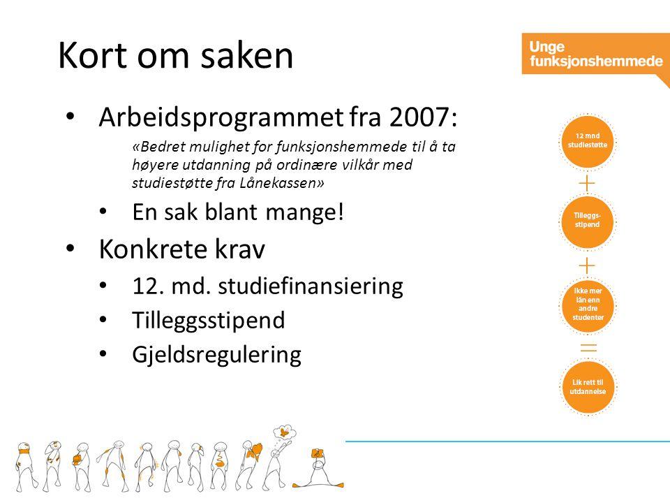 Kort om saken Arbeidsprogrammet fra 2007: «Bedret mulighet for funksjonshemmede til å ta høyere utdanning på ordinære vilkår med studiestøtte fra Lånekassen» En sak blant mange.