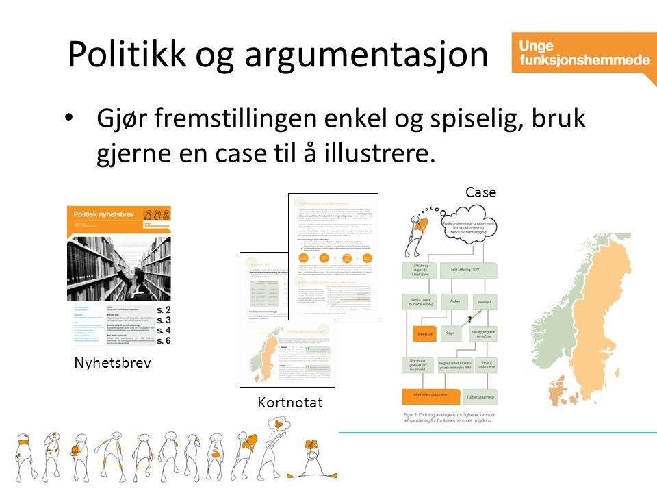 Politikk og argumentasjon Gjør fremstillingen enkel og spiselig, bruk gjerne en case til å illustrere.