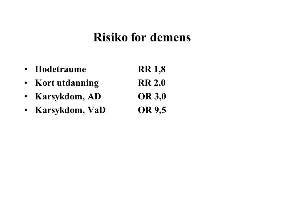 Risiko for demens HodetraumeRR 1,8 Kort utdanningRR 2,0 Karsykdom, ADOR 3,0 Karsykdom, VaDOR 9,5