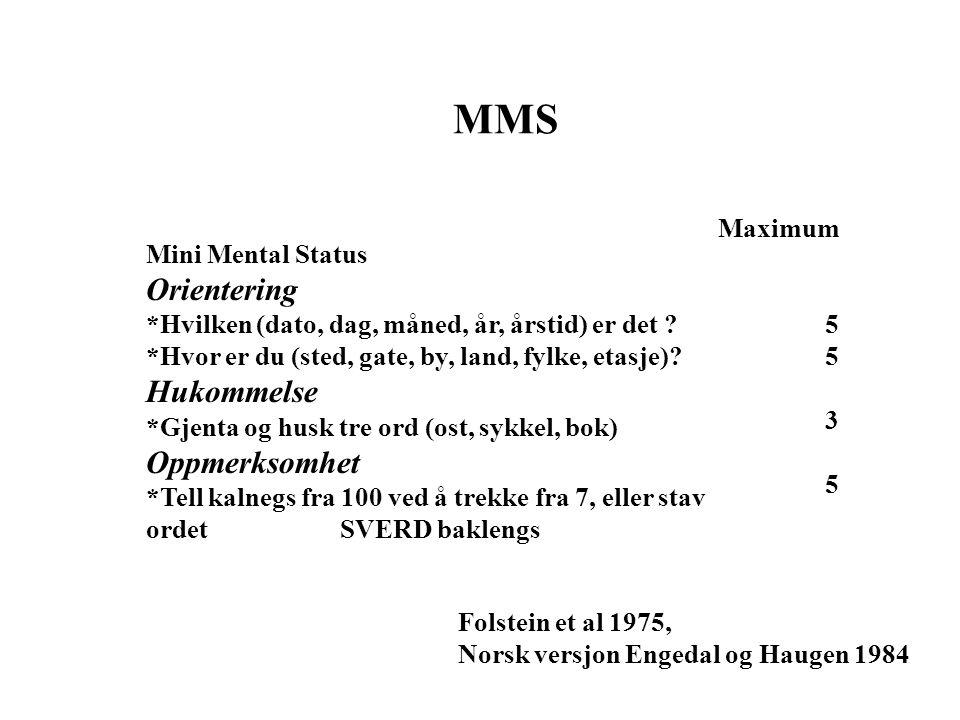 Mini Mental Status Orientering *Hvilken (dato, dag, måned, år, årstid) er det ? *Hvor er du (sted, gate, by, land, fylke, etasje)? Hukommelse *Gjenta