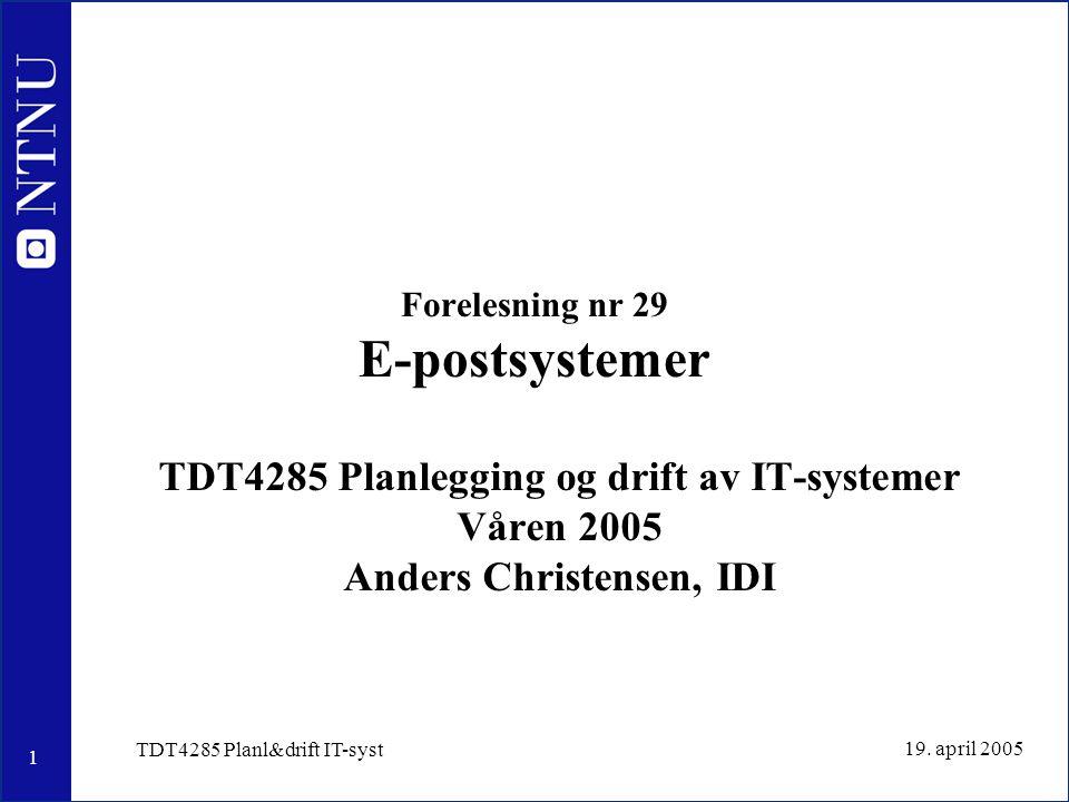 1 19. april 2005 TDT4285 Planl&drift IT-syst Forelesning nr 29 E-postsystemer TDT4285 Planlegging og drift av IT-systemer Våren 2005 Anders Christense
