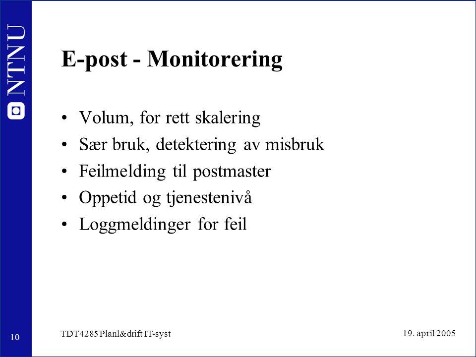 10 19. april 2005 TDT4285 Planl&drift IT-syst E-post - Monitorering Volum, for rett skalering Sær bruk, detektering av misbruk Feilmelding til postmas