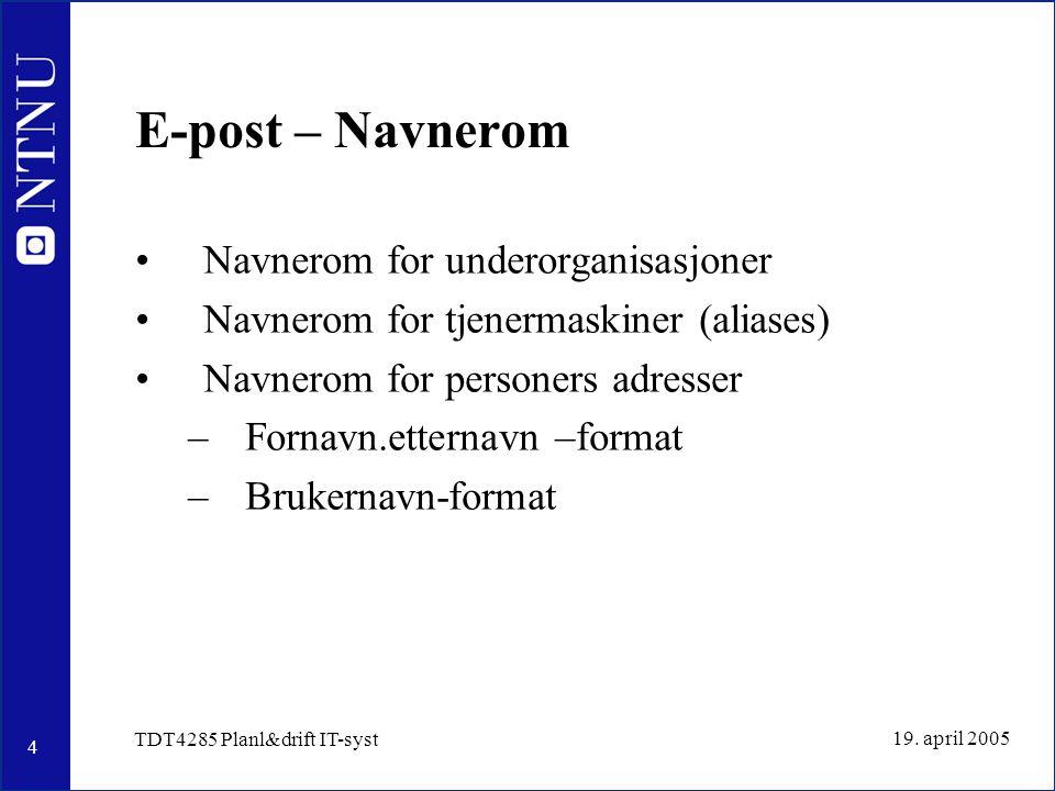 4 19. april 2005 TDT4285 Planl&drift IT-syst E-post – Navnerom Navnerom for underorganisasjoner Navnerom for tjenermaskiner (aliases) Navnerom for per
