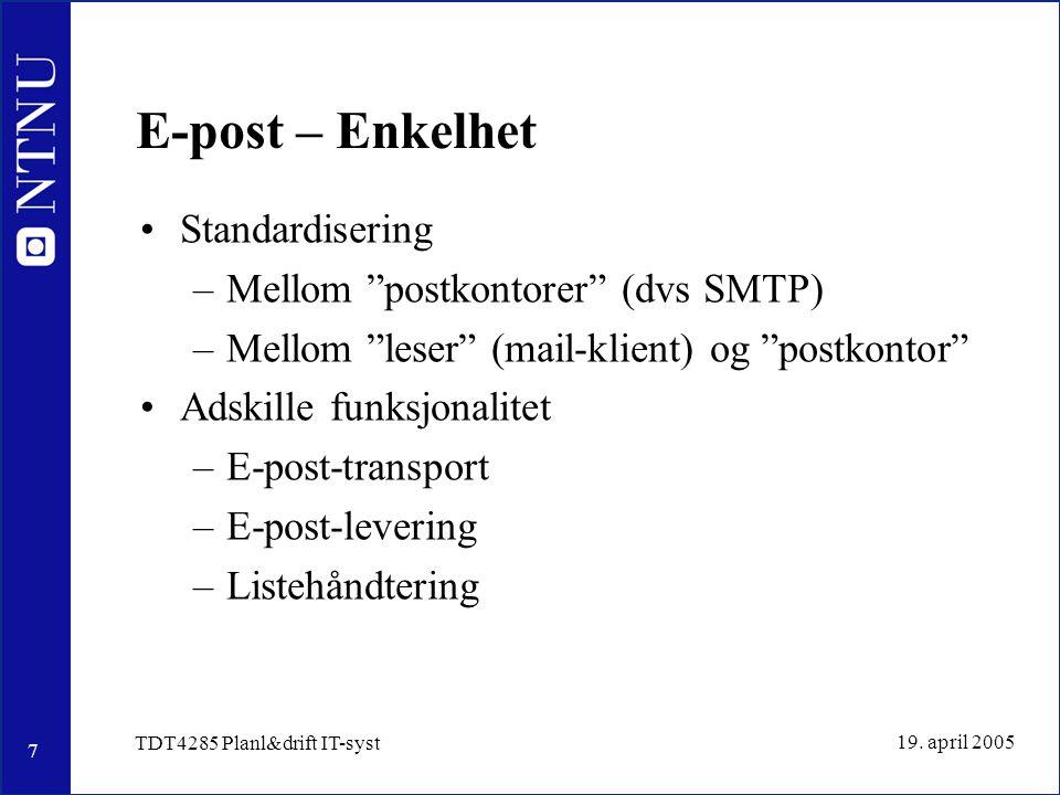 """7 19. april 2005 TDT4285 Planl&drift IT-syst E-post – Enkelhet Standardisering –Mellom """"postkontorer"""" (dvs SMTP) –Mellom """"leser"""" (mail-klient) og """"pos"""