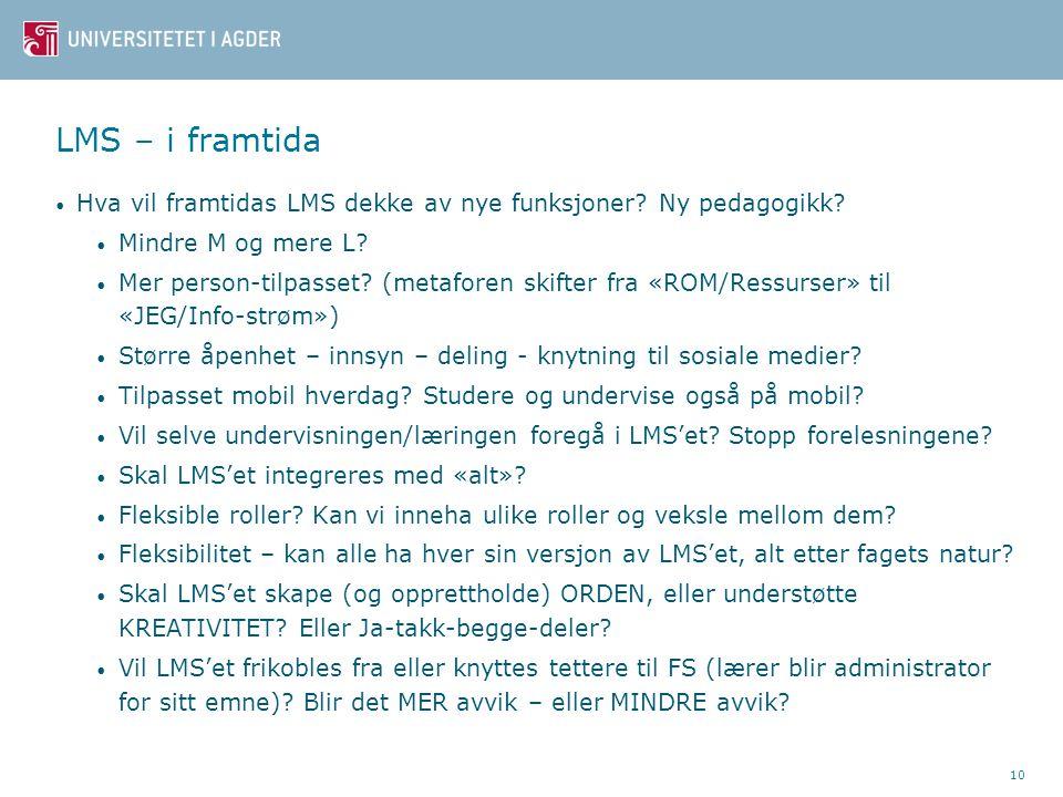 LMS – i framtida 10 Hva vil framtidas LMS dekke av nye funksjoner? Ny pedagogikk? Mindre M og mere L? Mer person-tilpasset? (metaforen skifter fra «RO