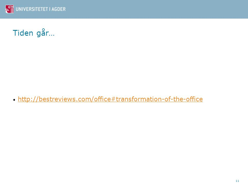 Tiden går… http://bestreviews.com/office#transformation-of-the-office 11
