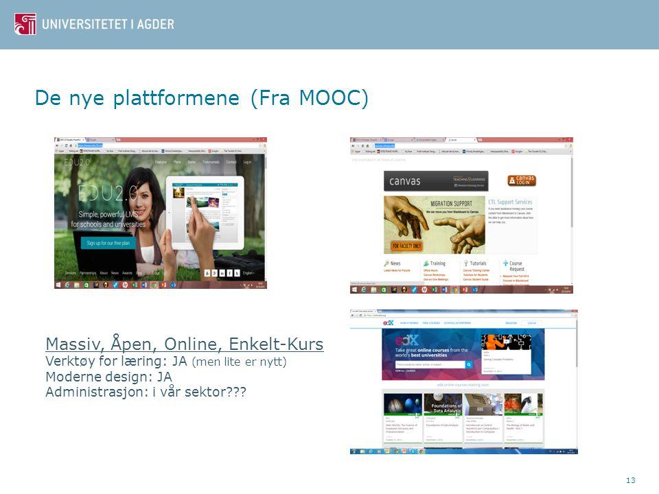 De nye plattformene (Fra MOOC) 13 Massiv, Åpen, Online, Enkelt-Kurs Verktøy for læring: JA (men lite er nytt) Moderne design: JA Administrasjon: i vår sektor