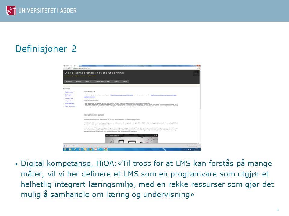 Definisjoner 2 Digital kompetanse, HiOA:«Til tross for at LMS kan forstås på mange måter, vil vi her definere et LMS som en programvare som utgjør et helhetlig integrert læringsmiljø, med en rekke ressurser som gjør det mulig å samhandle om læring og undervisning» 3