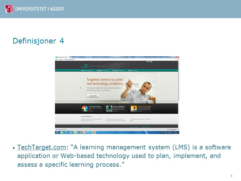 Definisjoner 4 TechTarget.com: A learning management system (LMS) is a software application or Web-based technology used to plan, implement, and assess a specific learning process. 5