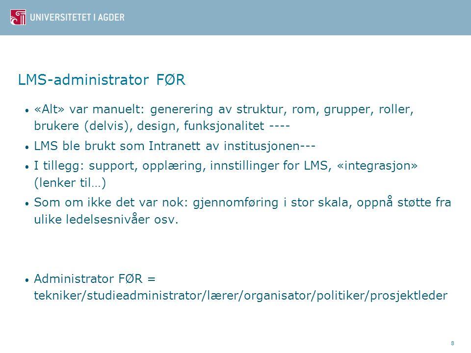 LMS-administrator FØR «Alt» var manuelt: generering av struktur, rom, grupper, roller, brukere (delvis), design, funksjonalitet ---- LMS ble brukt som