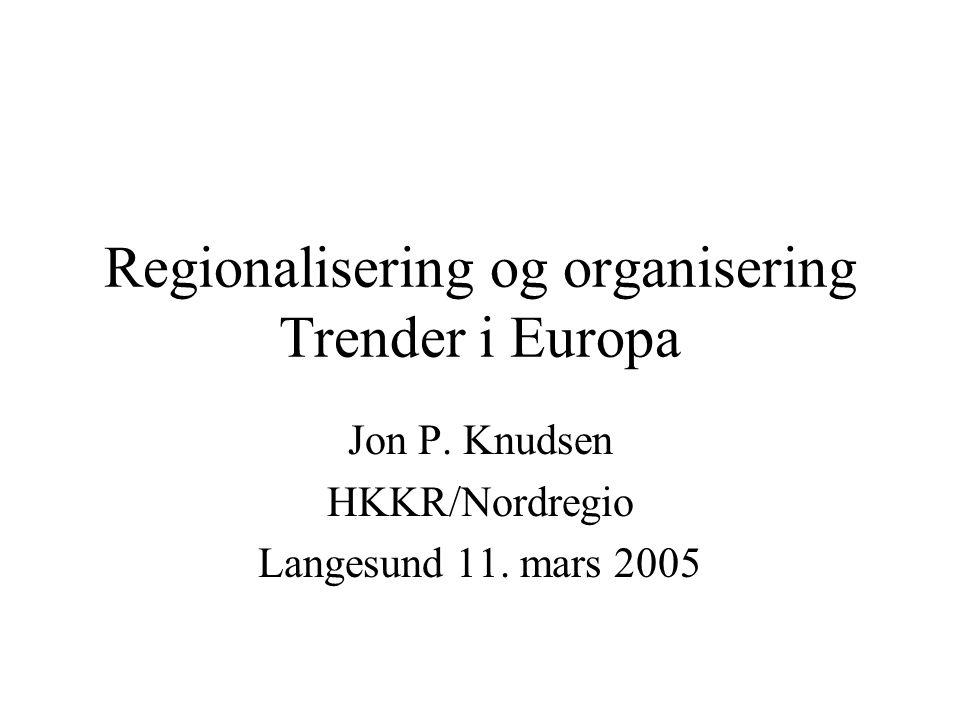 Regionalisering og organisering Trender i Europa Jon P.