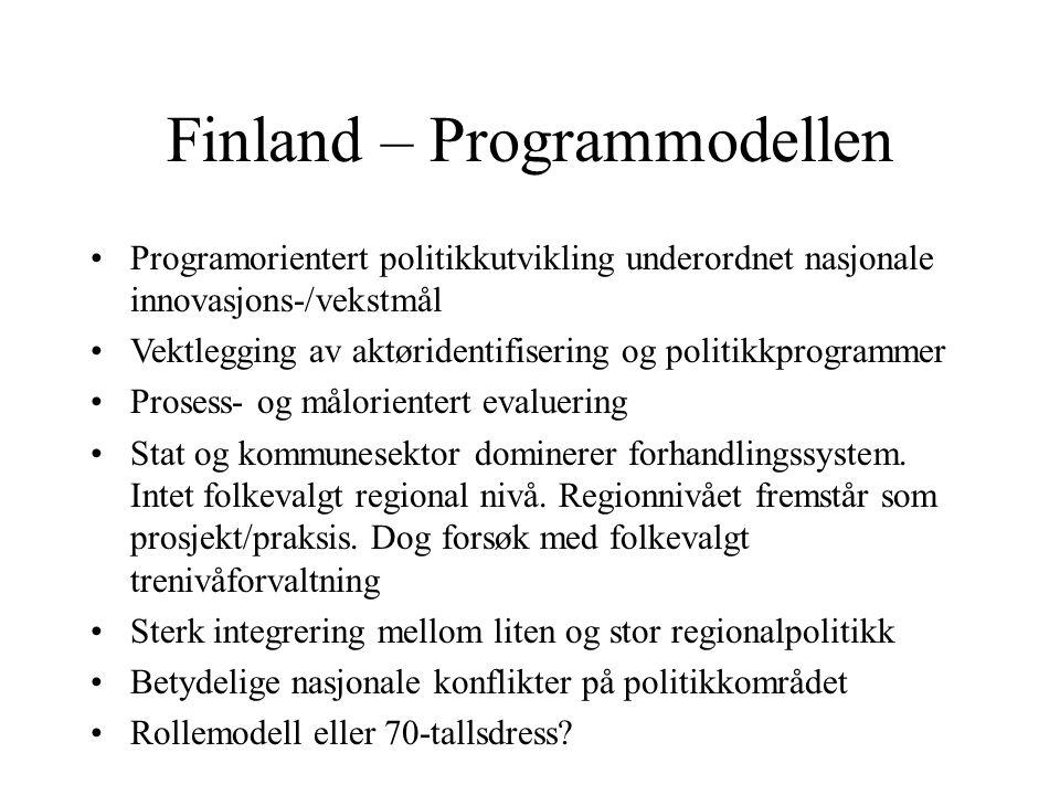 Finland – Programmodellen Programorientert politikkutvikling underordnet nasjonale innovasjons-/vekstmål Vektlegging av aktøridentifisering og politikkprogrammer Prosess- og målorientert evaluering Stat og kommunesektor dominerer forhandlingssystem.