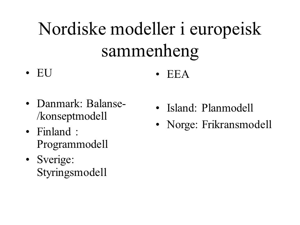 Nordiske modeller i europeisk sammenheng EU Danmark: Balanse- /konseptmodell Finland : Programmodell Sverige: Styringsmodell EEA Island: Planmodell Norge: Frikransmodell