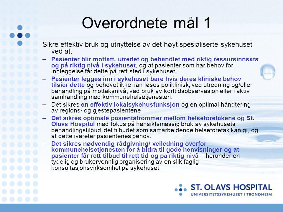 Overordnete mål 1 Sikre effektiv bruk og utnyttelse av det høyt spesialiserte sykehuset ved at: –Pasienter blir mottatt, utredet og behandlet med rikt