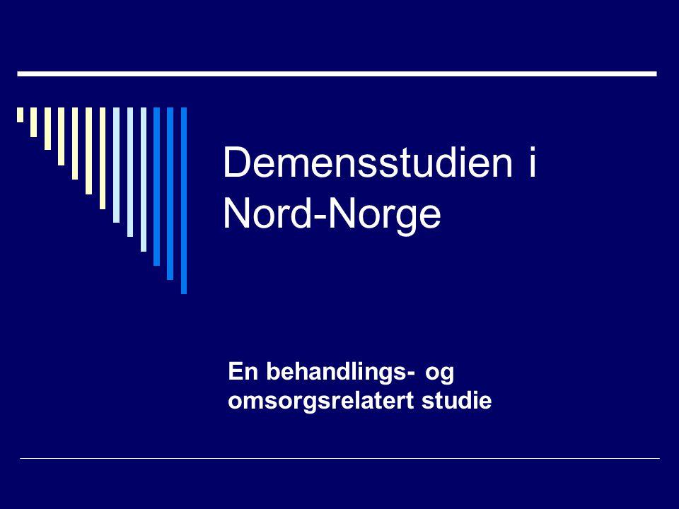 Demensstudien i Nord-Norge En behandlings- og omsorgsrelatert studie