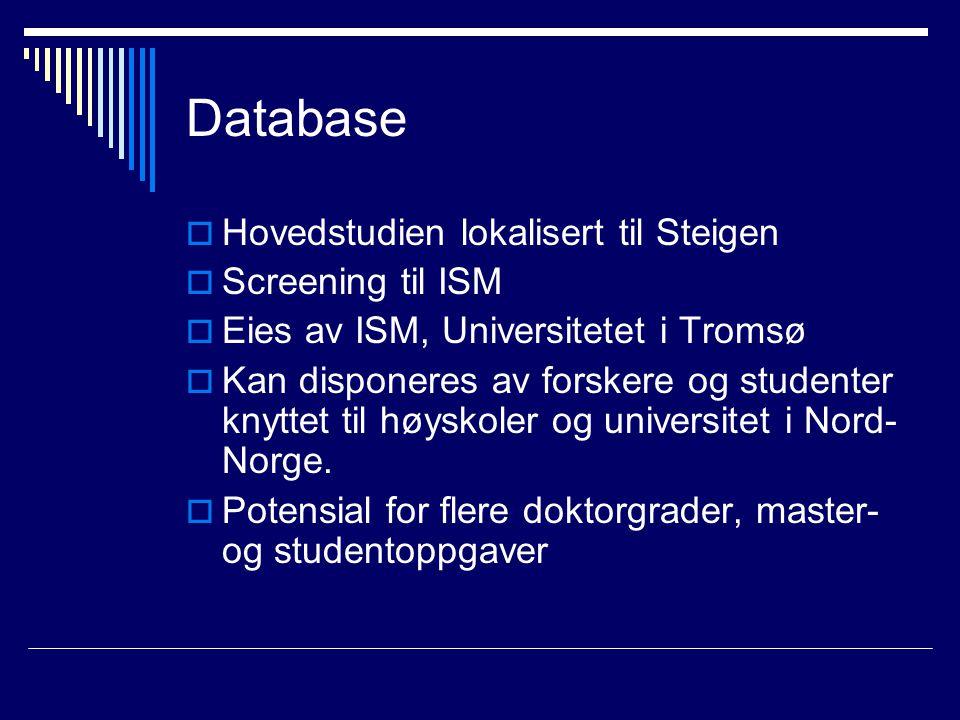 Database  Hovedstudien lokalisert til Steigen  Screening til ISM  Eies av ISM, Universitetet i Tromsø  Kan disponeres av forskere og studenter knyttet til høyskoler og universitet i Nord- Norge.